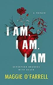 I am, I am, I am : seventeen brushes with…