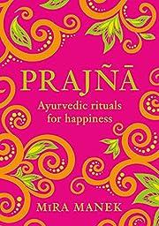 Prajña: Ayurvedic Rituals For Happiness af…