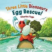 Three Little Dinosaurs Egg Rescue!…