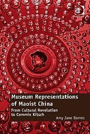 Museum representations of Maoist China :…