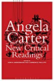 Angela Carter : new critical readings / edited by Sonya Andermahr and Lawrence Phillips
