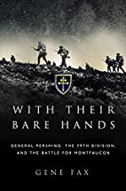 With Their Bare Hands: General Pershing, the…
