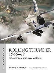 Rolling Thunder 1965-68 : Vietnam's Most…