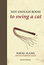 Not Enough Room to Swing a Cat: Naval slang…