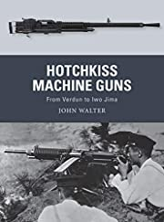 Hotchkiss Machine Guns: From Verdun to Iwo…