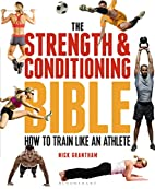 The Strength and Conditioning Bible: How to…