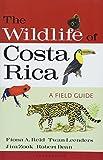 The wildlife of Costa Rica : a field guide / Fiona A. Reid ... [et al.]