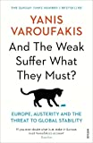 And the weak suffer what they must? : Europe, austerity and the threat to global stability / Yanis Varoufakis