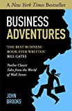 Business adventures : twelve classic tales from the world of Wall Street / by John Brooks
