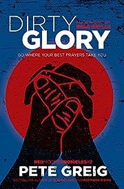 Dirty Glory: Go Where Your Best Prayers Take…