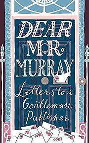 Dear Mr Murray: Letters to a Gentleman…