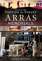 Visiting the Fallen - Arras Memorials by…