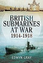 British Submarines at War: 1914-1918 by…
