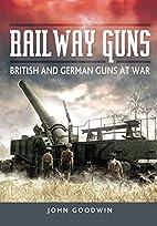 Railway Guns: British and German Guns at War…