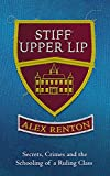 Stiff Upper Lip: Secrets, Crimes and the Schooling of a Ruling Class Book