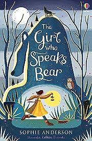 The Girl Who Speaks Bear av Sophie Anderson