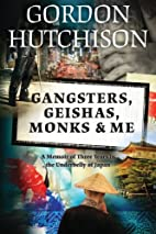Gangsters, Geishas, Monks & Me: A Memoir of…
