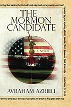 The Mormon Candidate by Avraham Azrieli
