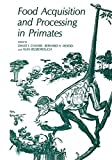 Food acquisition and processing in primates / edited by David J. Chivers, Bernard A. Wood, and Alan Bilsborough