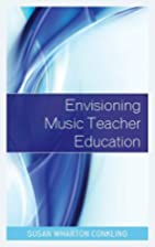 Envisioning Music Teacher Education by Susan…