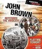 John Brown : defending the innocent or plotting terror? / by Nel Yomtov