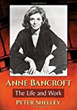 Anne Bancroft : the life and work / Peter Shelley
