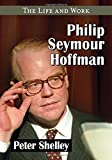Philip Seymour Hoffman : the life and work / Peter Shelley