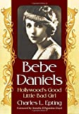 Bebe Daniels : Hollywood's good little bad girl / Charles L. Epting ; foreword by Annette D'Agostino Lloyd