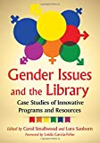 Gender issues and the library : case studies of innovative programs and resources / edited by Carol Smallwood and Lura Sanborn ; foreword by Loida Garcia-Febo