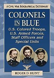 Colonels in Blue--U.S. Colored Troops, U.S.…