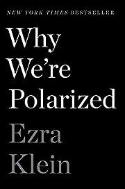 Why We're Polarized – tekijä: Ezra Klein