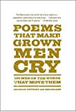 Poems that make grown men cry : 100 men on the words that move them / edited by Anthony and Ben Holden