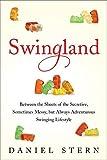 Swingland : between the sheets of the secretive, sometimes messy, but always adventurous swinging lifestyle / Daniel Stern
