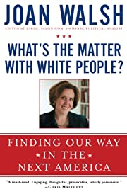 What's the Matter with White People?:…