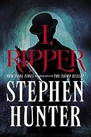 I, Ripper: A Novel av Stephen Hunter