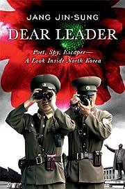 Dear Leader: Poet, Spy, Escapee - A Look…