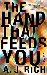 The Hand That Feeds You: A Novel de A. J.…