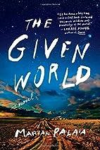 The Given World: A Novel by Marian Palaia