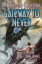 Gateway to Never (John Grimes) by A. Bertram…