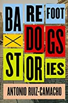 Barefoot Dogs: Stories by Antonio…