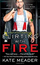 Flirting with Fire (Hot in Chicago) by Kate…