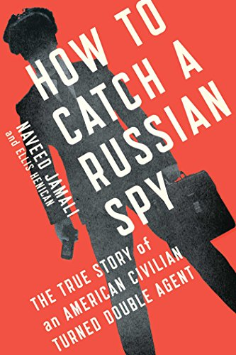 How to Catch a Russian Spy: The True Story of an American Civilian Turned Double Agent, Jamali, Naveed; Henican, Ellis