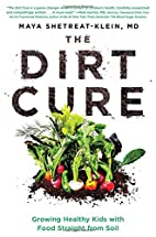 The Dirt Cure: Growing Healthy Kids with…