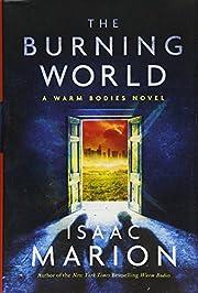 The Burning World: A Warm Bodies Novel (The…