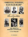 """Weston, Weston, rah-rah-rah!"" : Edward Payson Weston : the original sporting superstar! : a career biography / P.S. Marshall"