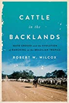 Cattle in the Backlands: Mato Grosso and the…