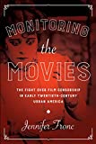 Monitoring the movies : the fight over film censorship in early twentieth-century urban America / Jennifer Fronc