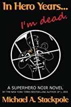 In Hero Years... I'm Dead by Michael A.…