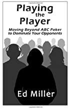 Playing The Player: Moving Beyond ABC Poker…