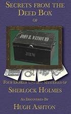 Secrets From the Deed Box of John H Watson,…